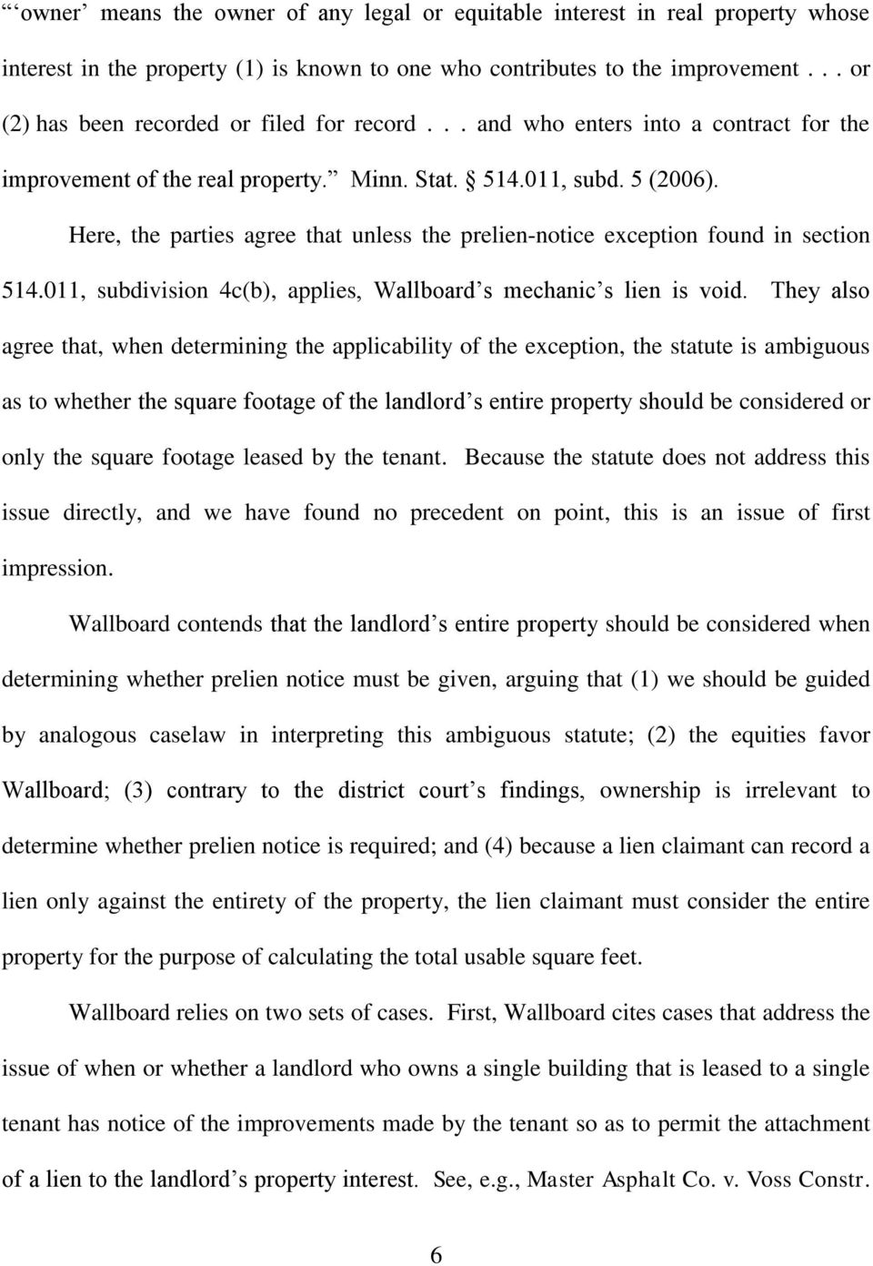 Here, the parties agree that unless the prelien-notice exception found in section 514.011, subdivision 4c(b), applies, Wallboard s mechanic s lien is void.