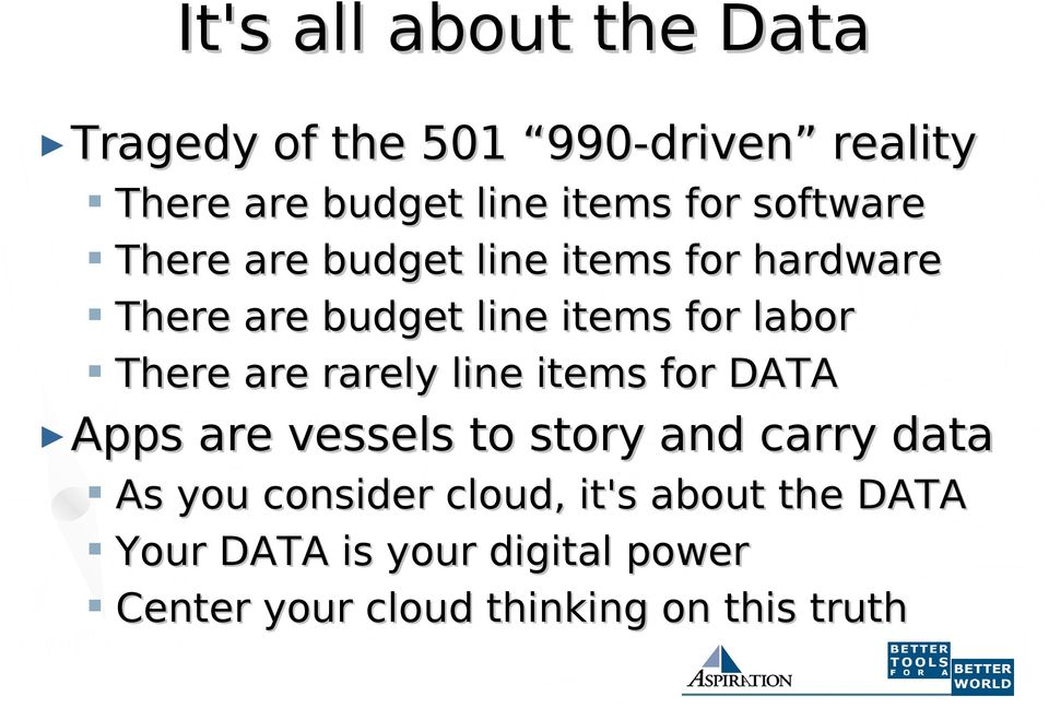 are rarely line items for DATA Apps are vessels to story and carry data As you consider