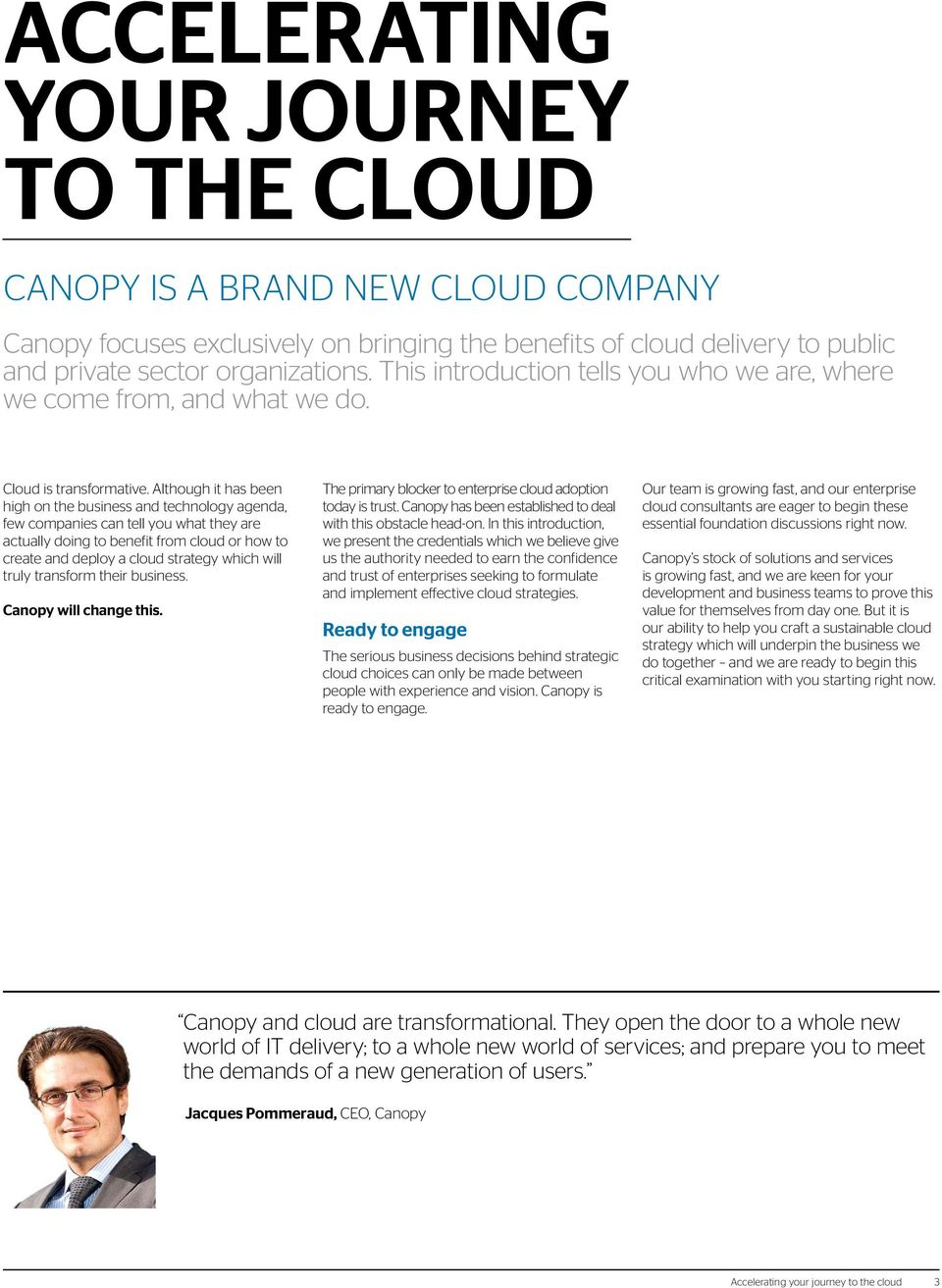 Although it has been high on the business and technology agenda, few companies can tell you what they are actually doing to benefit from cloud or how to create and deploy a cloud strategy which will