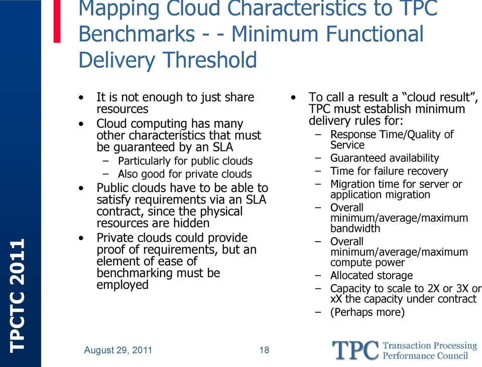 Private clouds could provide proof of requirements, but an element of ease of benchmarking must be employed To call a result a cloud result, TPC must establish minimum delivery rules for: Response