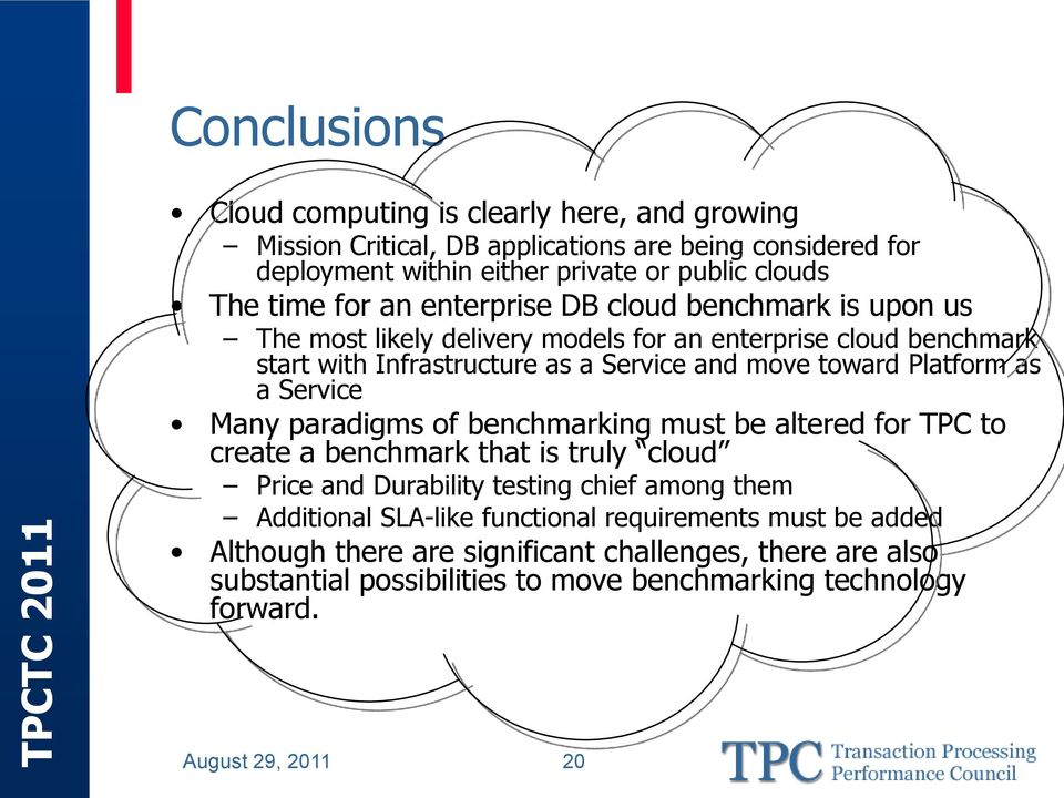 as a Service Many paradigms of benchmarking must be altered for TPC to create a benchmark that is truly cloud Price and Durability testing chief among them Additional SLA-like
