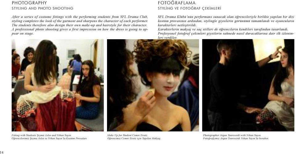 The students therefore also design their own make-up and hairstyle for their
