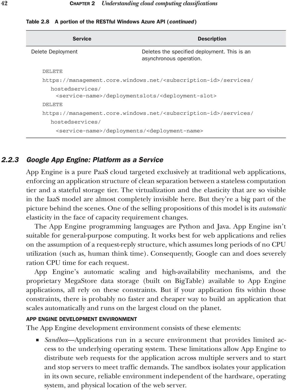 2.3 Google App Engine: Platform as a Service App Engine is a pure PaaS cloud targeted exclusively at traditional web applications, enforcing an application structure of clean separation between a