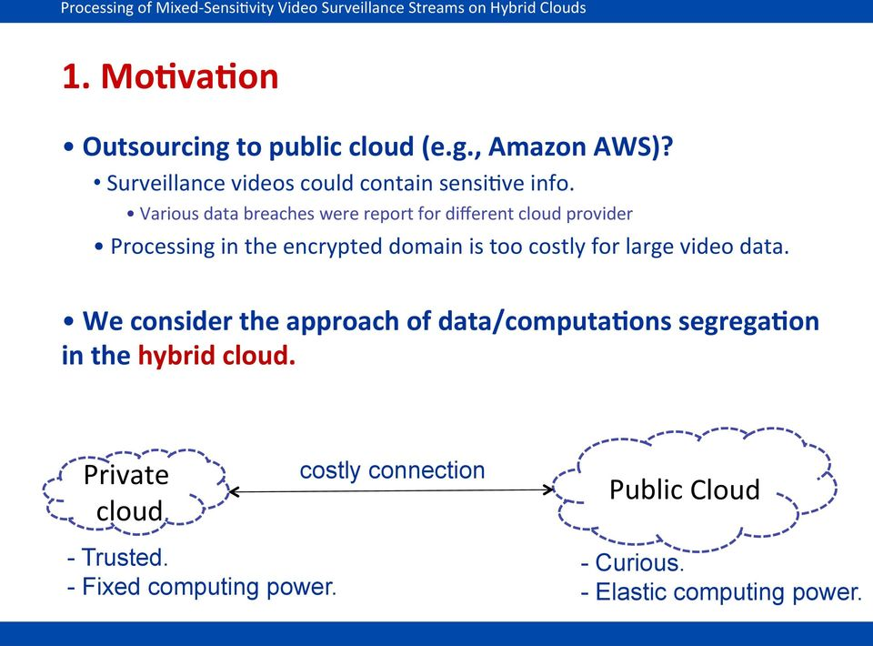 costly for large video data. We consider the approach of data/computa0ons segrega0on in the hybrid cloud.