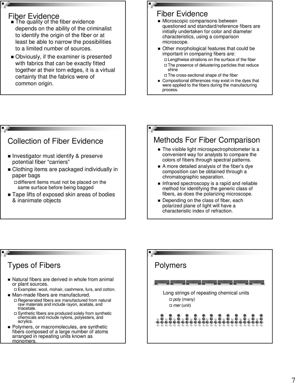 Fiber Evidence Microscopic comparisons between questioned and standard/reference fibers are initially undertaken for color and diameter characteristics, using a comparison microscope.