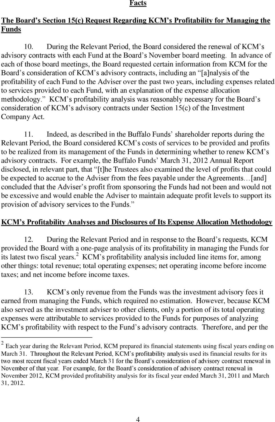 In advance of each of those board meetings, the Board requested certain information from KCM for the Board s consideration of KCM s advisory contracts, including an [a]nalysis of the profitability of