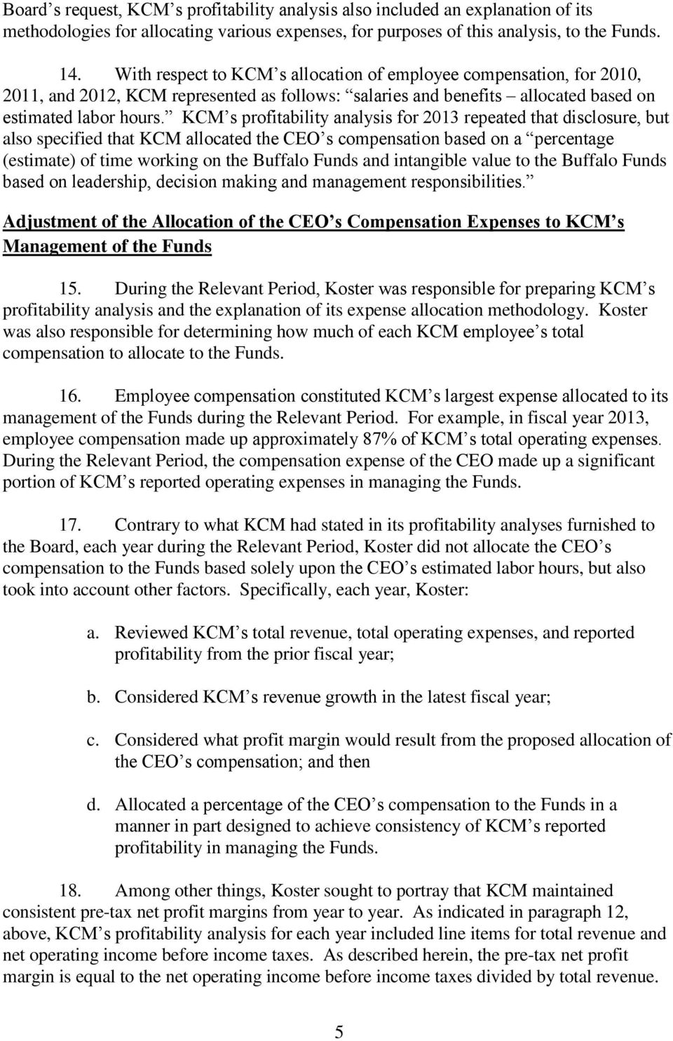 KCM s profitability analysis for 2013 repeated that disclosure, but also specified that KCM allocated the CEO s compensation based on a percentage (estimate) of time working on the Buffalo Funds and
