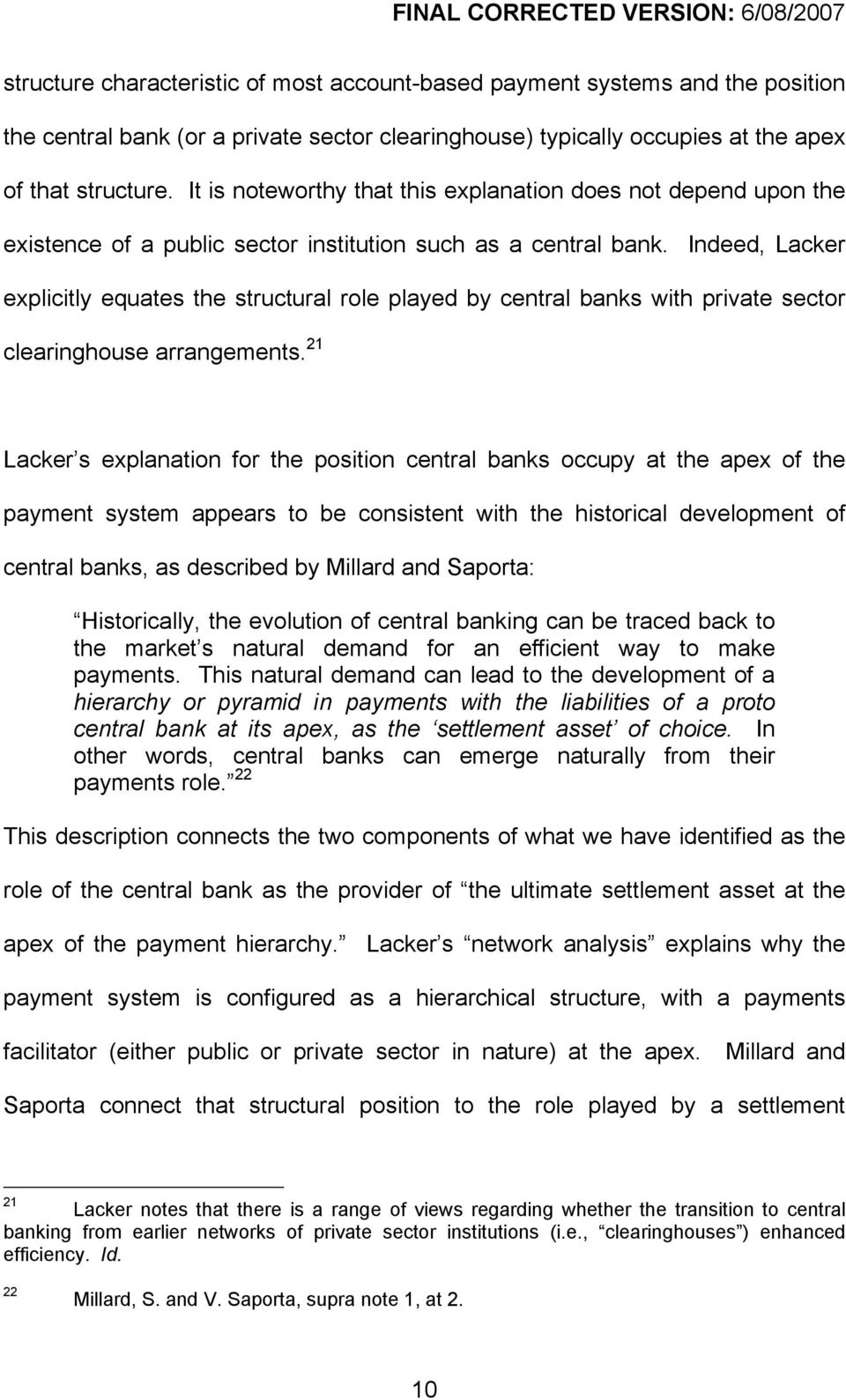 Indeed, Lacker explicitly equates the structural role played by central banks with private sector clearinghouse arrangements.