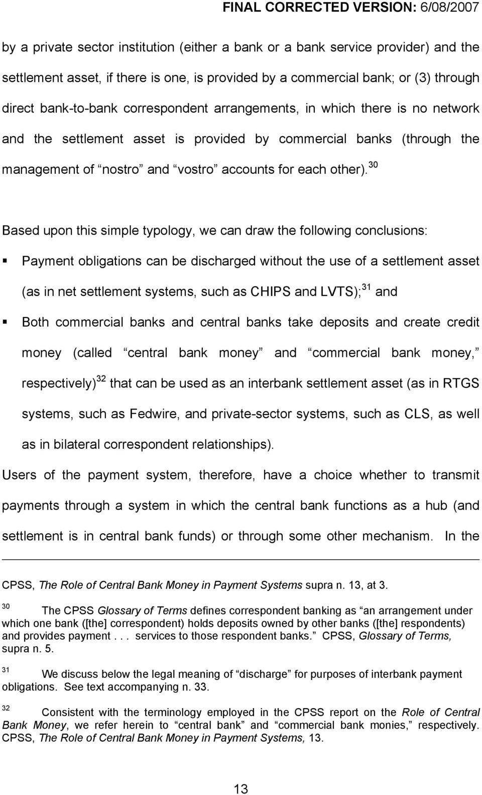 30 Based upon this simple typology, we can draw the following conclusions: Payment obligations can be discharged without the use of a settlement asset (as in net settlement systems, such as CHIPS and