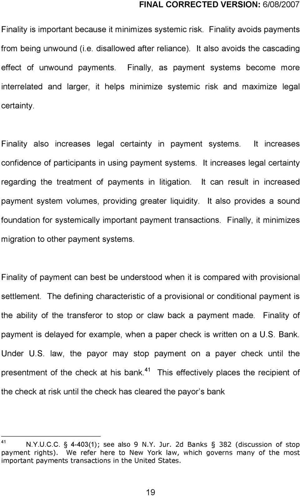 It increases confidence of participants in using payment systems. It increases legal certainty regarding the treatment of payments in litigation.