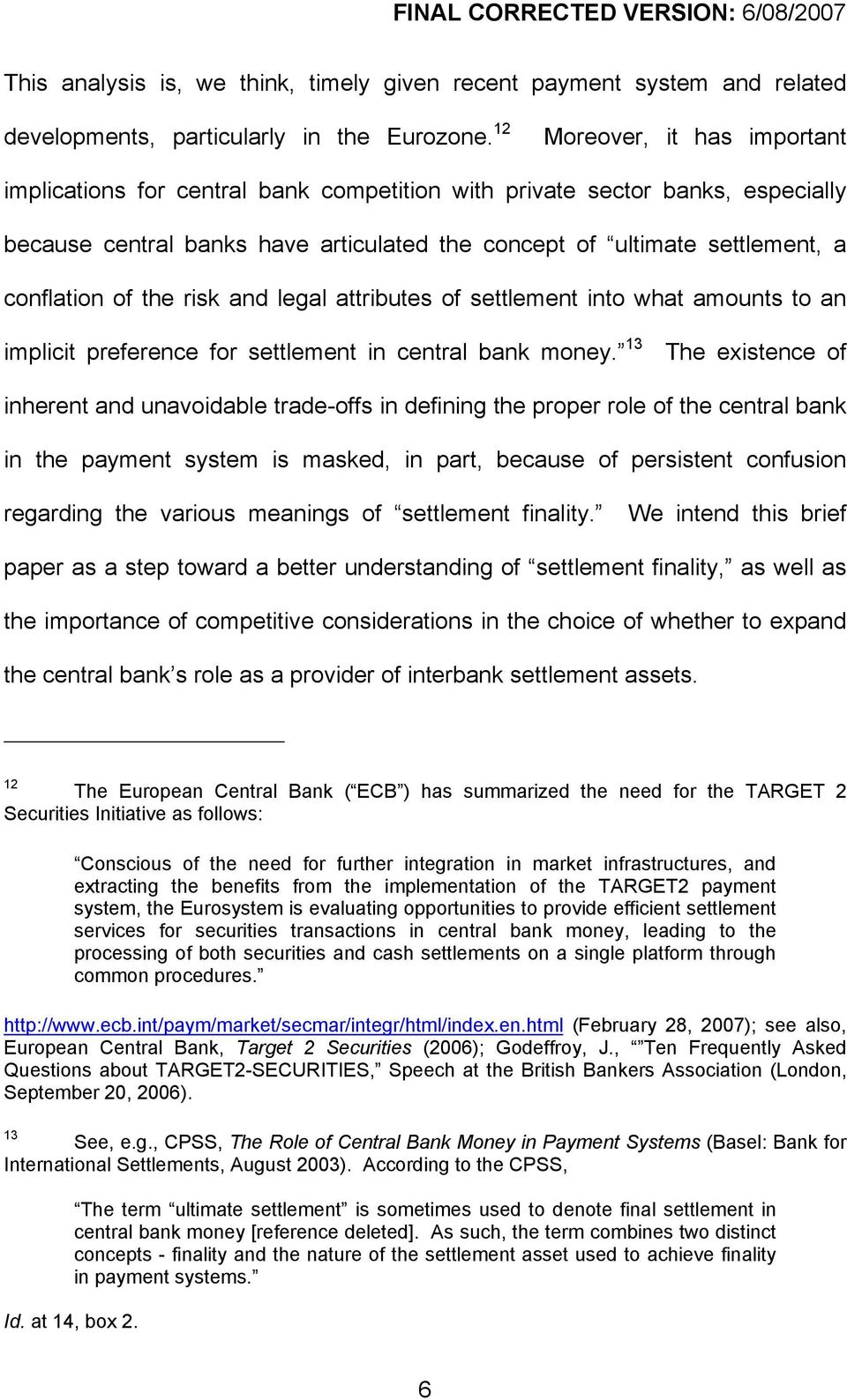 of the risk and legal attributes of settlement into what amounts to an implicit preference for settlement in central bank money.
