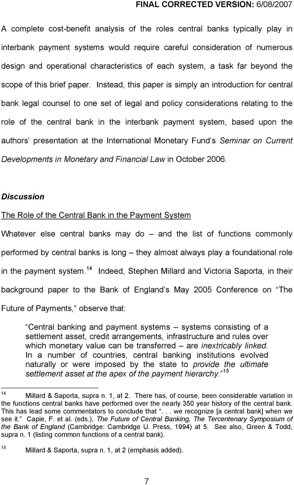 Instead, this paper is simply an introduction for central bank legal counsel to one set of legal and policy considerations relating to the role of the central bank in the interbank payment system,