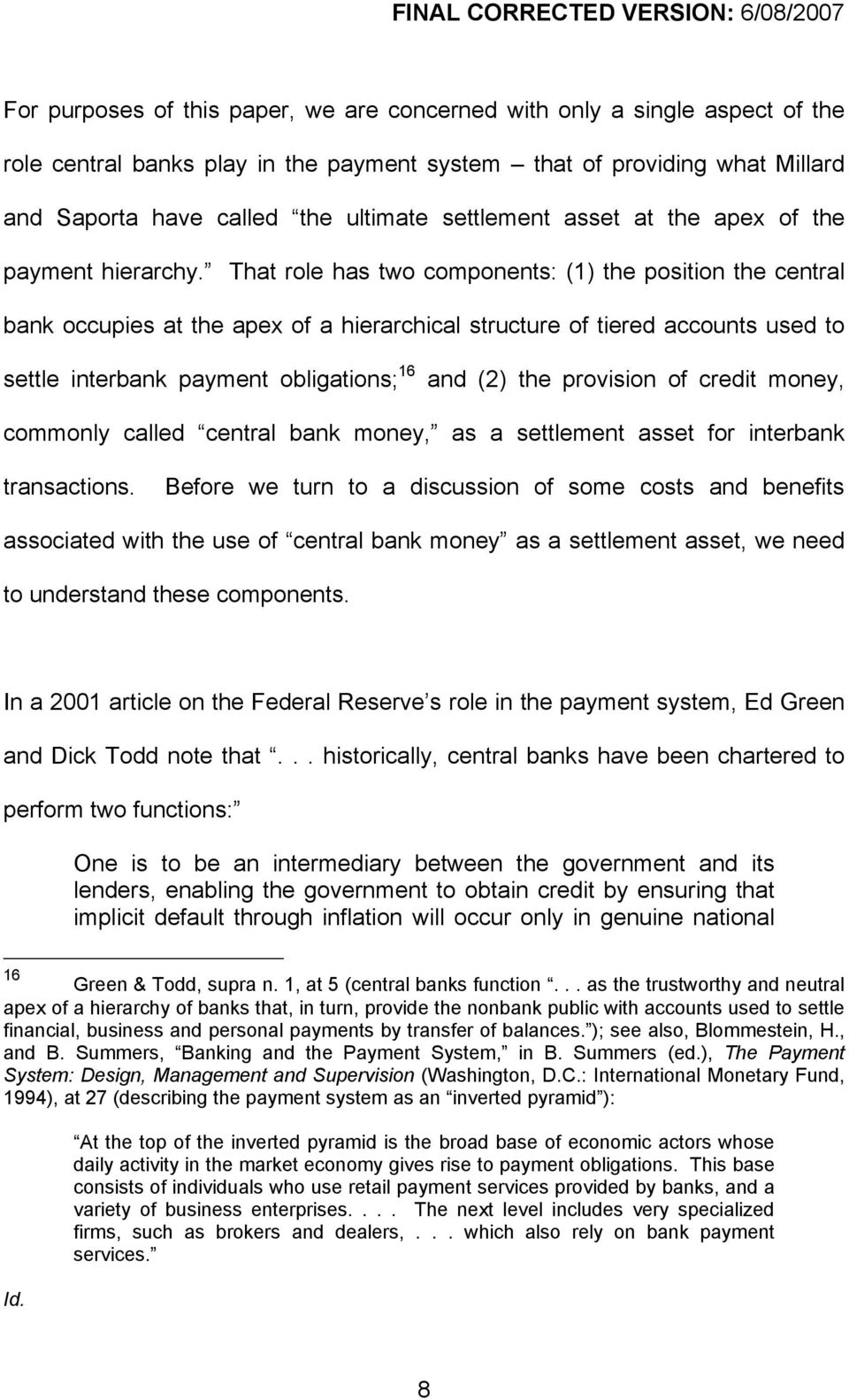 That role has two components: (1) the position the central bank occupies at the apex of a hierarchical structure of tiered accounts used to settle interbank payment obligations; 16 and (2) the