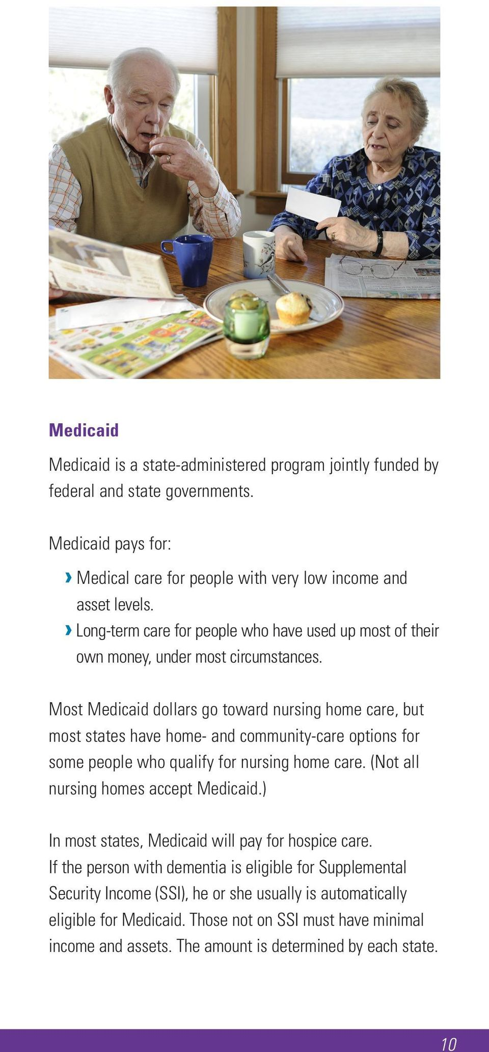 Most Medicaid dollars go toward nursing home care, but most states have home- and community-care options for some people who qualify for nursing home care.