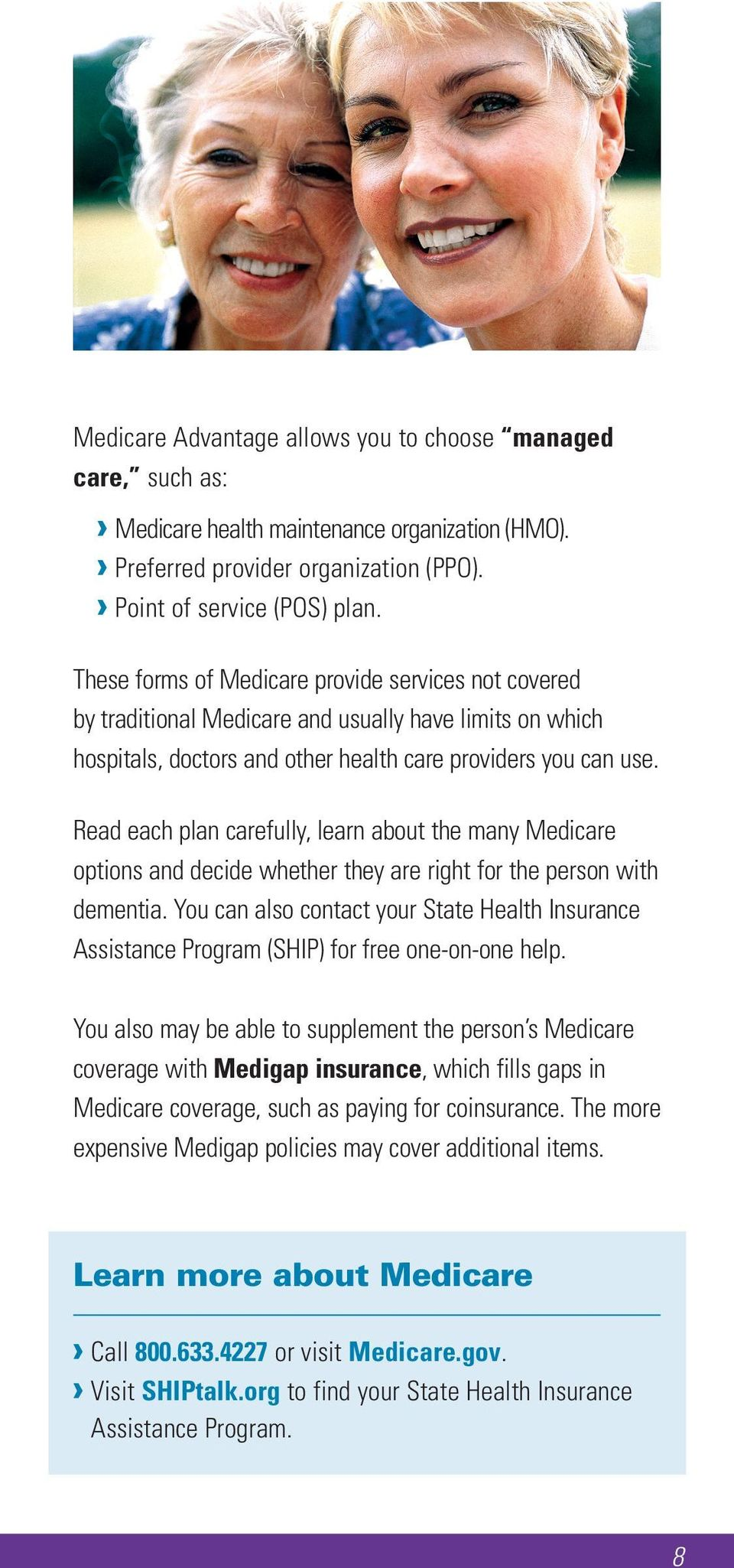 Read each plan carefully, learn about the many Medicare options and decide whether they are right for the person with dementia.