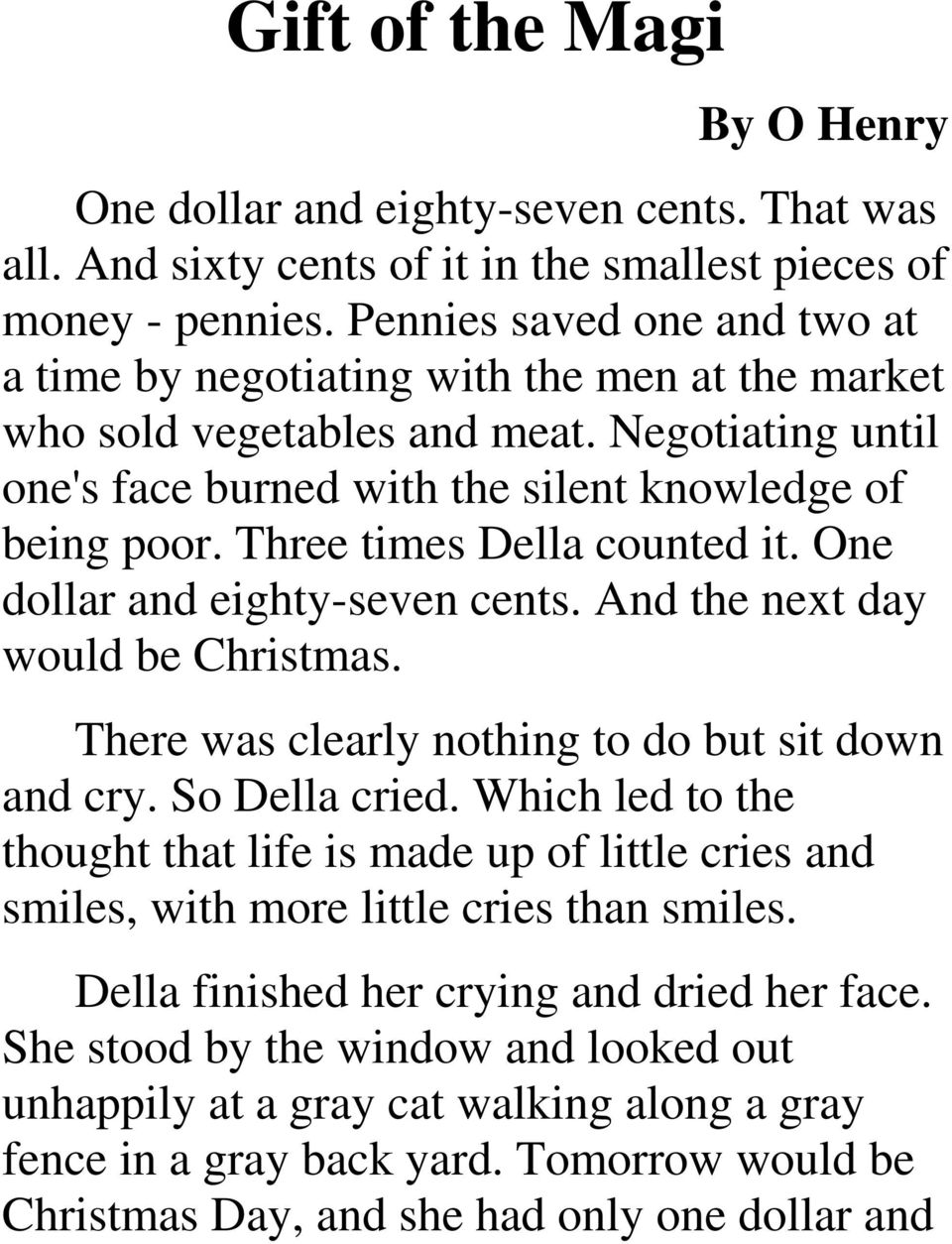 Three times Della counted it. One dollar and eighty-seven cents. And the next day would be Christmas. There was clearly nothing to do but sit down and cry. So Della cried.