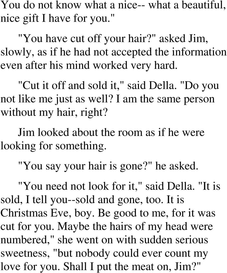 "I am the same person without my hair, right? Jim looked about the room as if he were looking for something. ""You say your hair is gone?"" he asked."