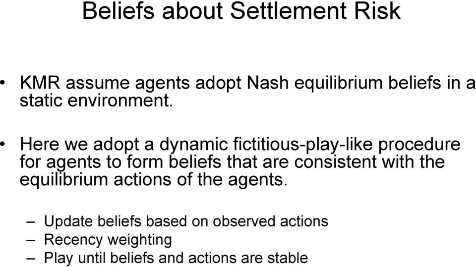 Here we adopt a dynamic fictitious-play-like procedure for agents to form beliefs that