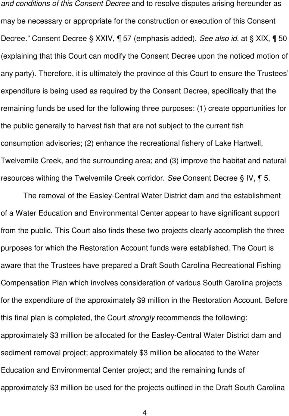 Therefore, it is ultimately the province of this Court to ensure the Trustees expenditure is being used as required by the Consent Decree, specifically that the remaining funds be used for the
