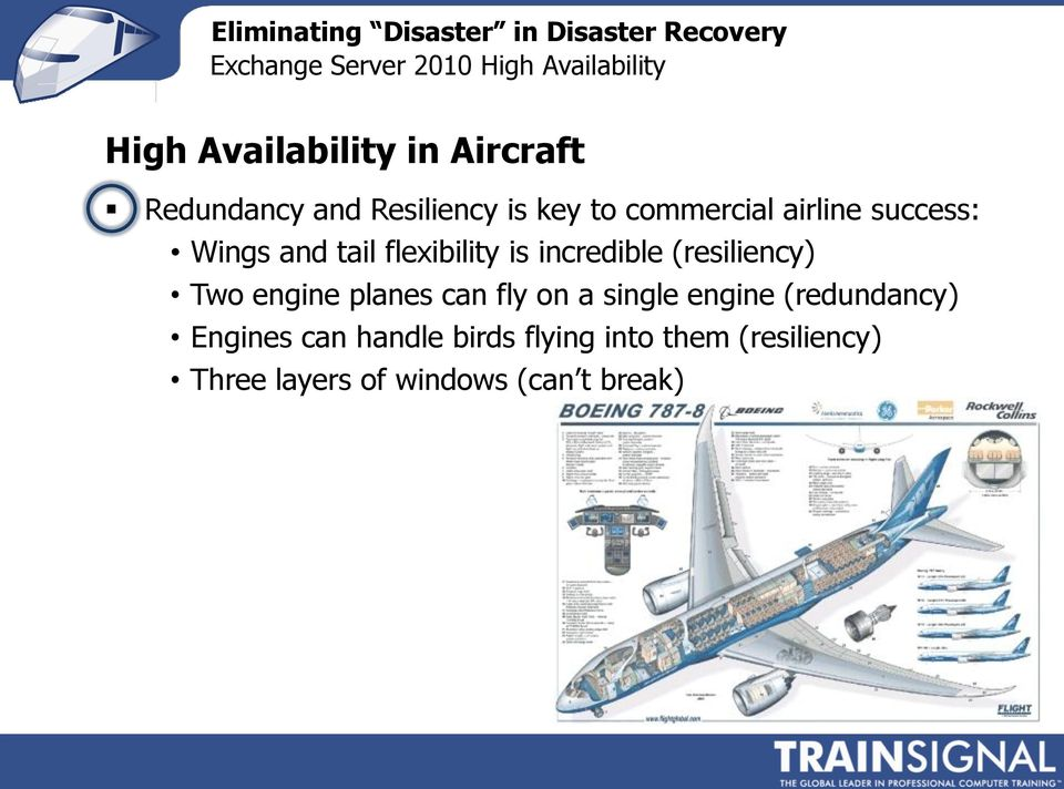 (resiliency) Two engine planes can fly on a single engine (redundancy)