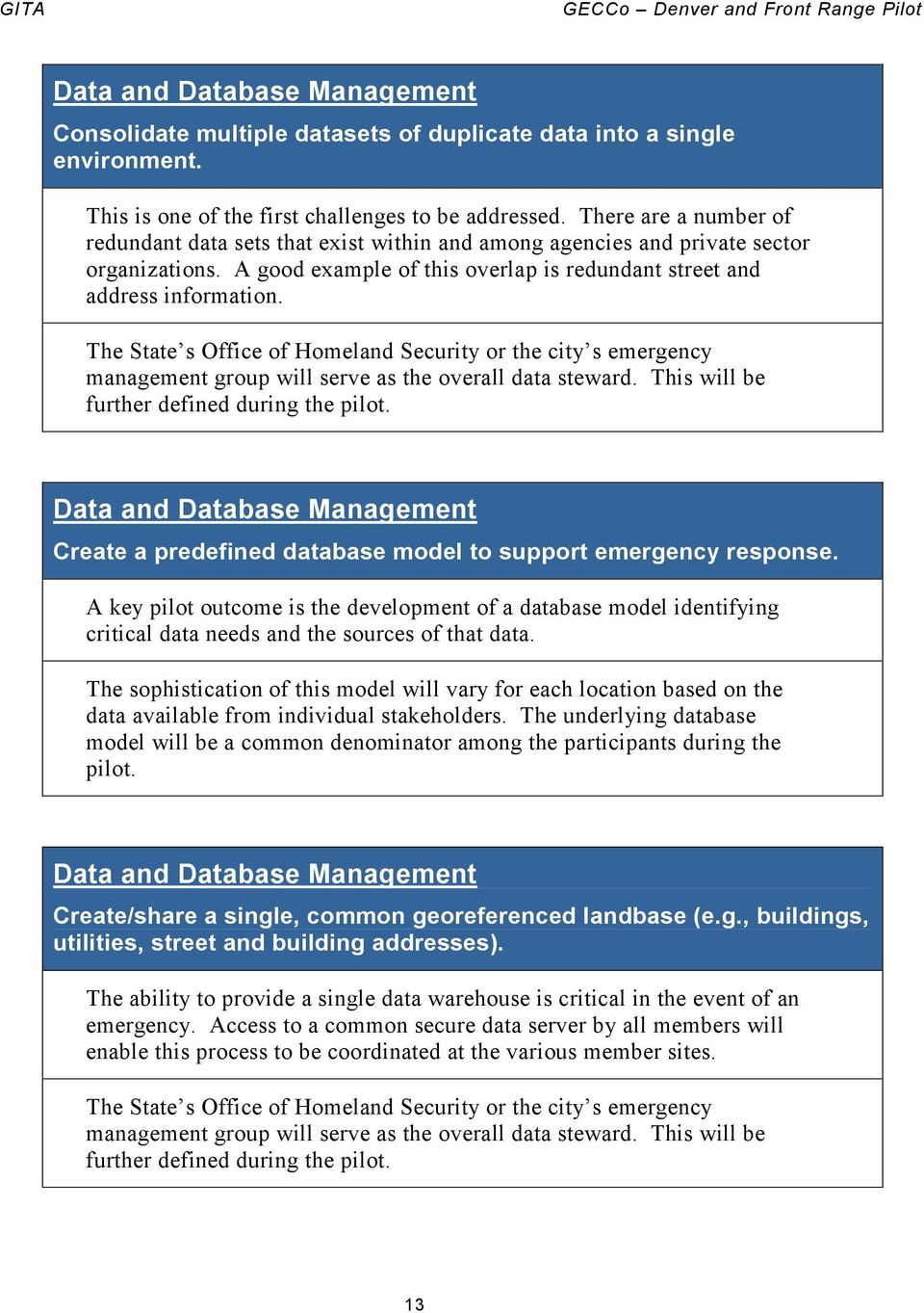 The State s Office of Homeland Security or the city s emergency management group will serve as the overall data steward. This will be further defined during the pilot.