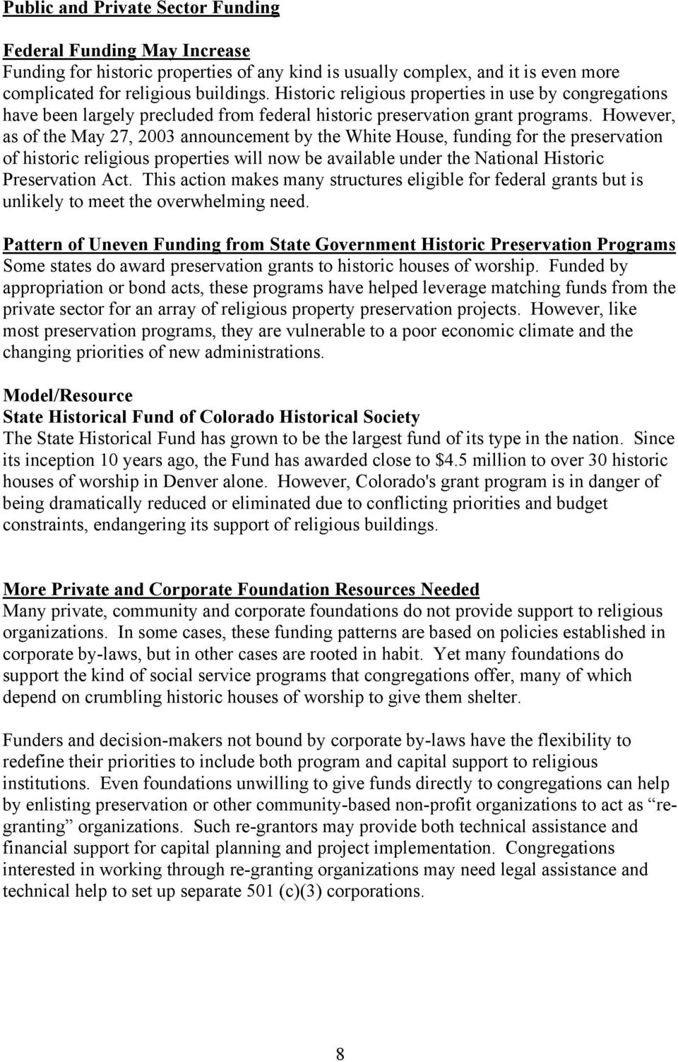 However, as of the May 27, 2003 announcement by the White House, funding for the preservation of historic religious properties will now be available under the National Historic Preservation Act.