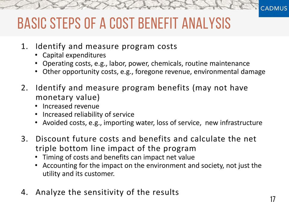 Identify and measure program benefits (may not have monetary value) Increased revenue Increased reliability of service Avoided costs, e.g., importing water, loss of service, new infrastructure 3.