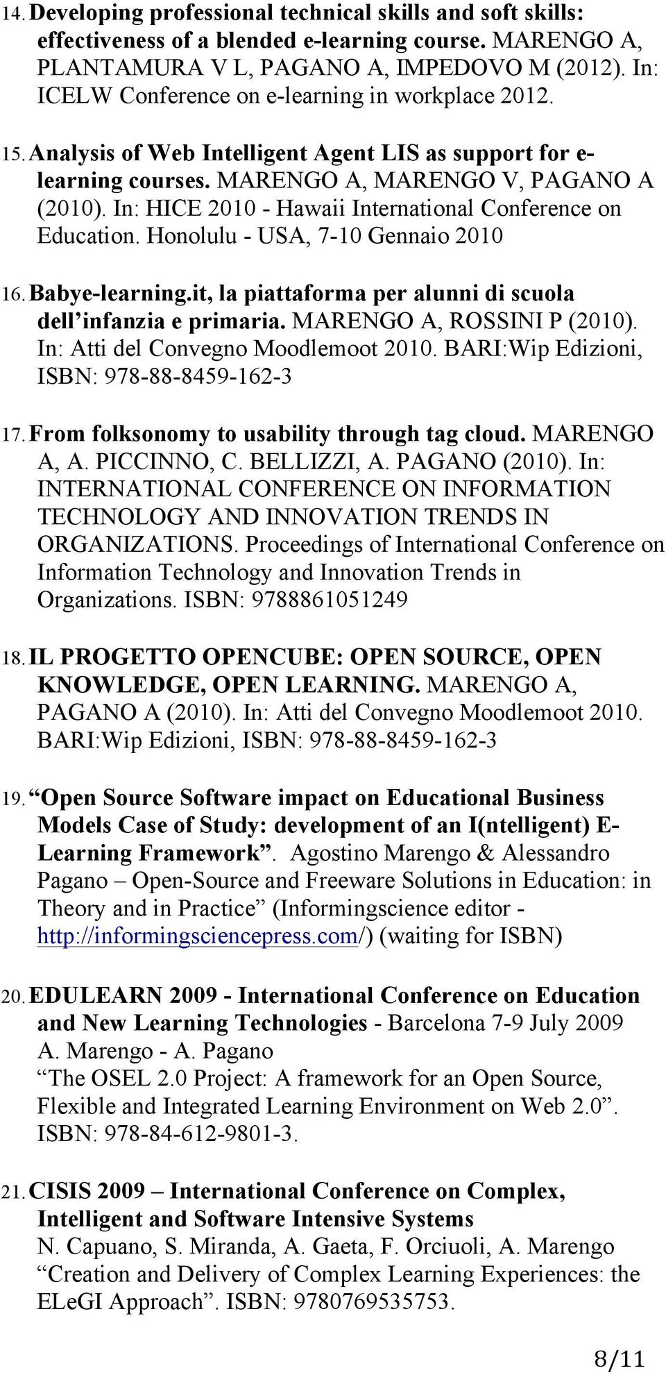 In: HICE 2010 - Hawaii International Conference on Education. Honolulu - USA, 7-10 Gennaio 2010 16. Babye-learning.it, la piattaforma per alunni di scuola dell infanzia e primaria.
