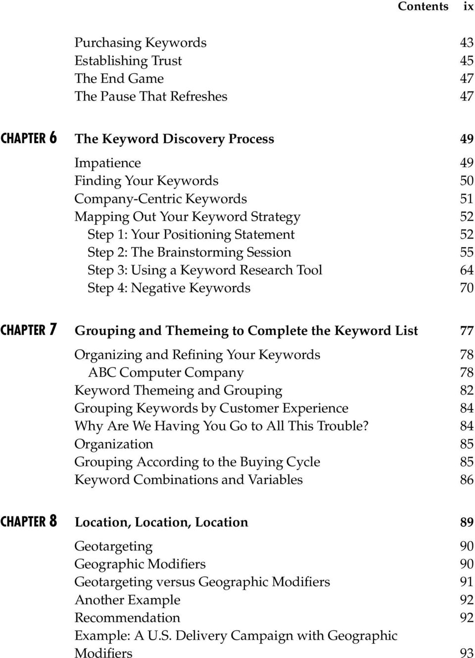 Grouping and Themeing to Complete the Keyword List 77 Organizing and Refining Your Keywords 78 ABC Computer Company 78 Keyword Themeing and Grouping 82 Grouping Keywords by Customer Experience 84 Why