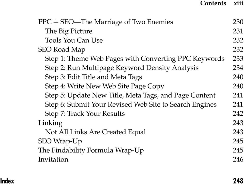 Site Page Copy 240 Step 5: Update New Title, Meta Tags, and Page Content 241 Step 6: Submit Your Revised Web Site to Search Engines 241 Step