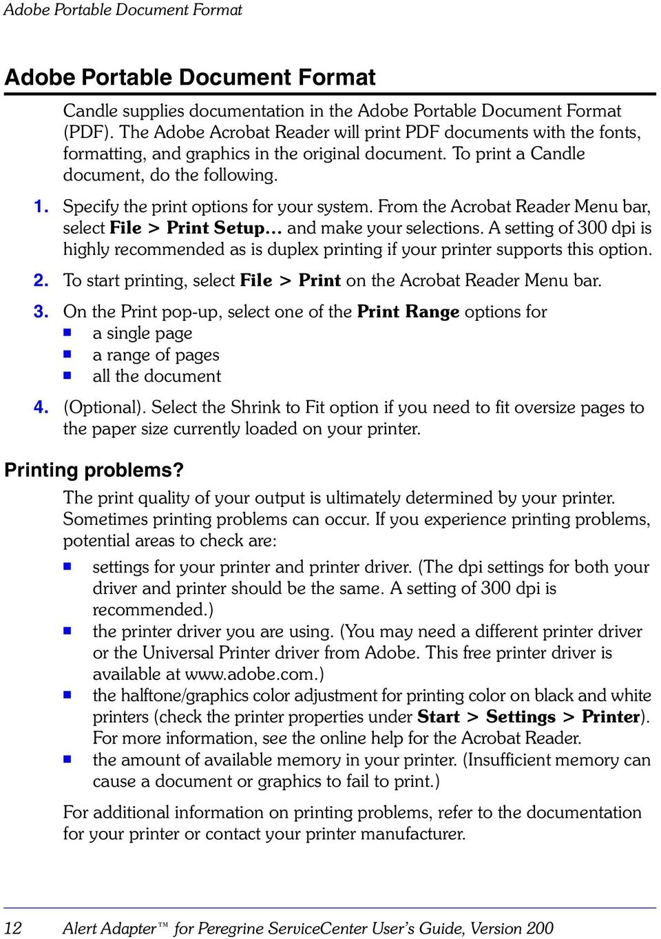 Specify the print options for your system. From the Acrobat Reader Menu bar, select File > Print Setup and make your selections.