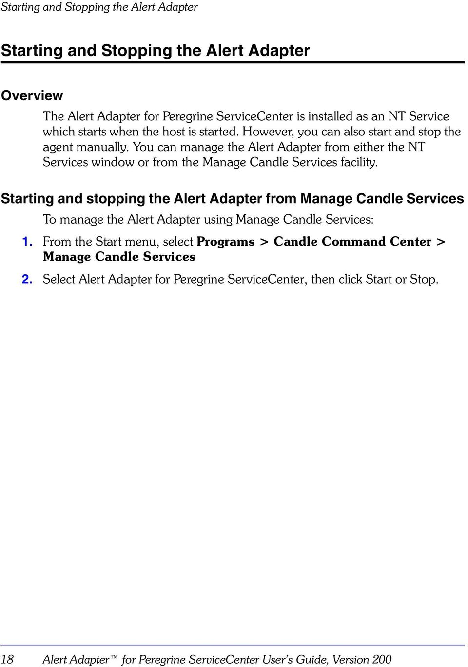 You can manage the Alert Adapter from either the NT Services window or from the Manage Candle Services facility.