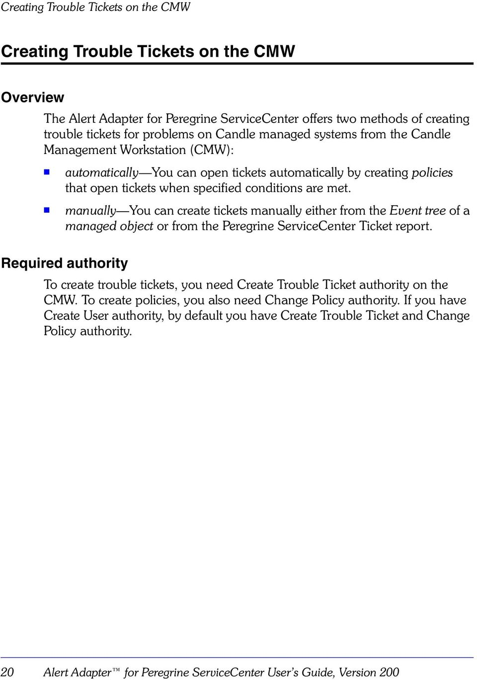 manually You can create tickets manually either from the Event tree of a managed object or from the Peregrine ServiceCenter Ticket report.