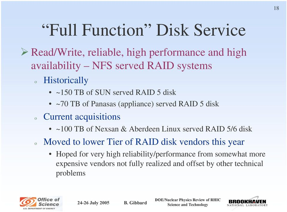 Aberdeen Linux served RAID 5/6 disk Mved t lwer Tier f RAID disk vendrs this year Hped fr very high reliability/perfrmance frm