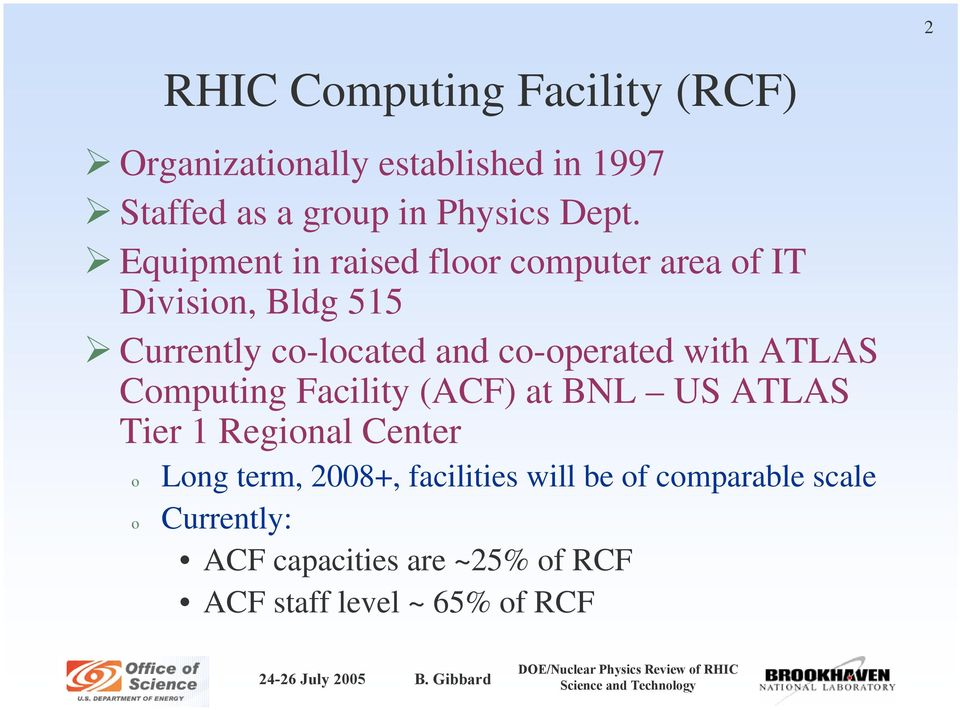 Cmputing Facility (ACF) at BNL US ATLAS Tier 1 Reginal Center Lng term, 2008+, facilities will be f cmparable