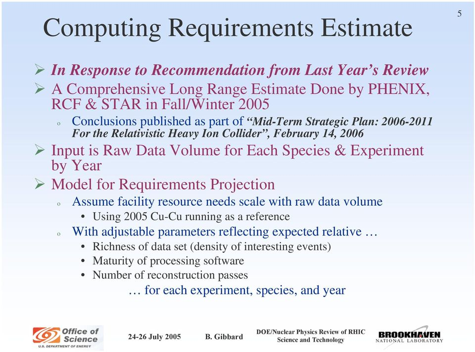 Requirements Prjectin Assume facility resurce needs scale with raw data vlume Using 2005 Cu-Cu running as a reference With adjustable parameters reflecting expected relative