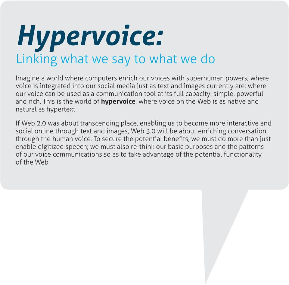 This is the world of hypervoice, where voice on the Web is as native and natural as hypertext. If Web 2.