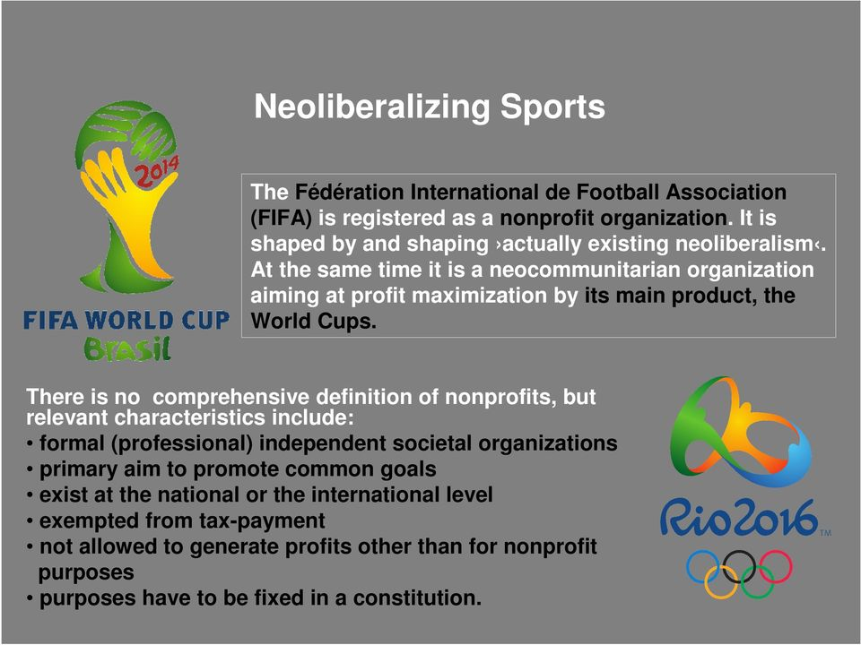 At the same time it is a neocommunitarian organization aiming at profit maximization by its main product, the World Cups.