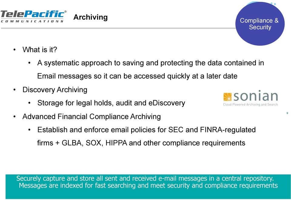 Archiving Storage for legal holds, audit and ediscovery Advanced Financial Compliance Archiving Establish and enforce email policies for SEC and