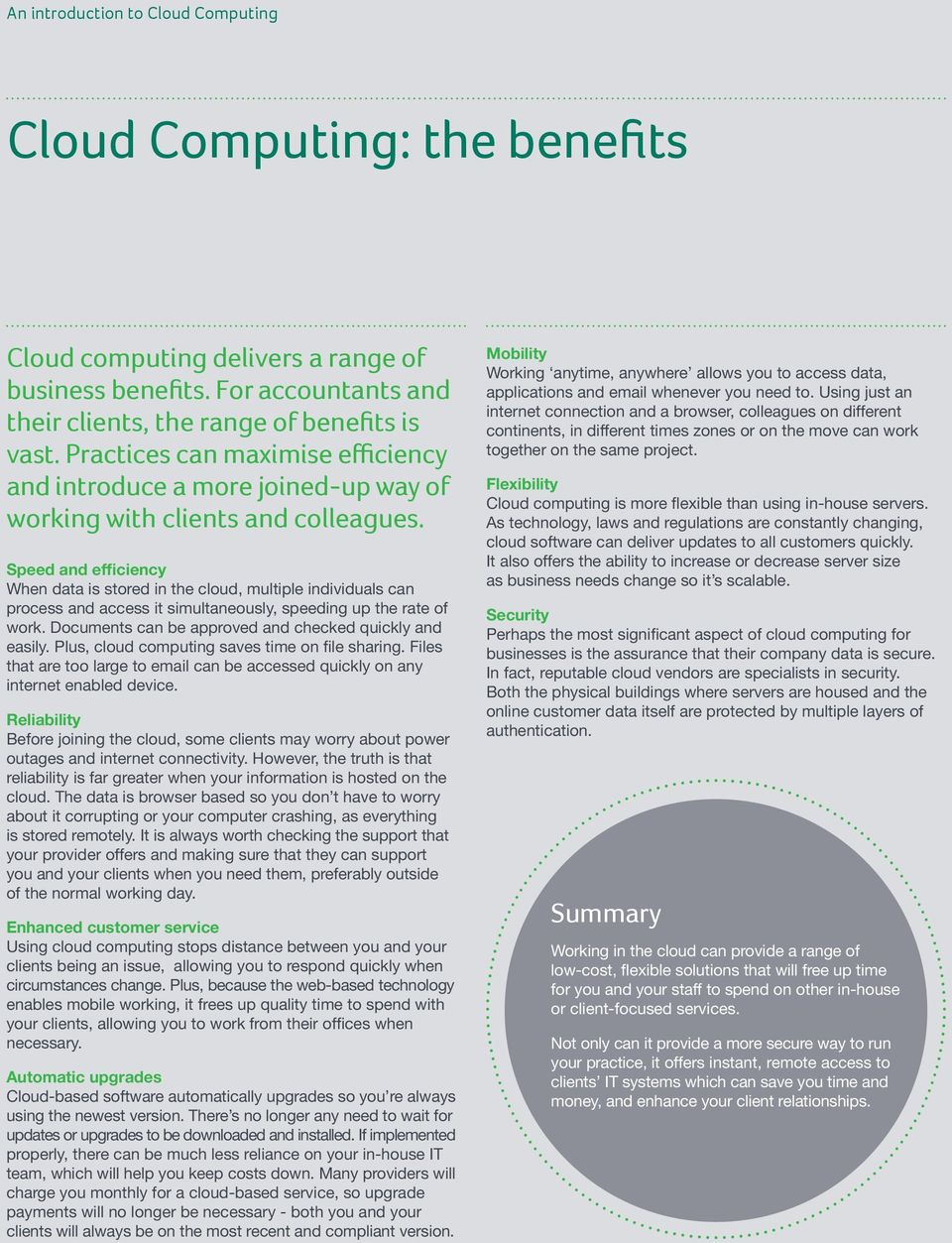 Speed and efficiency When data is stored in the cloud, multiple individuals can process and access it simultaneously, speeding up the rate of work.