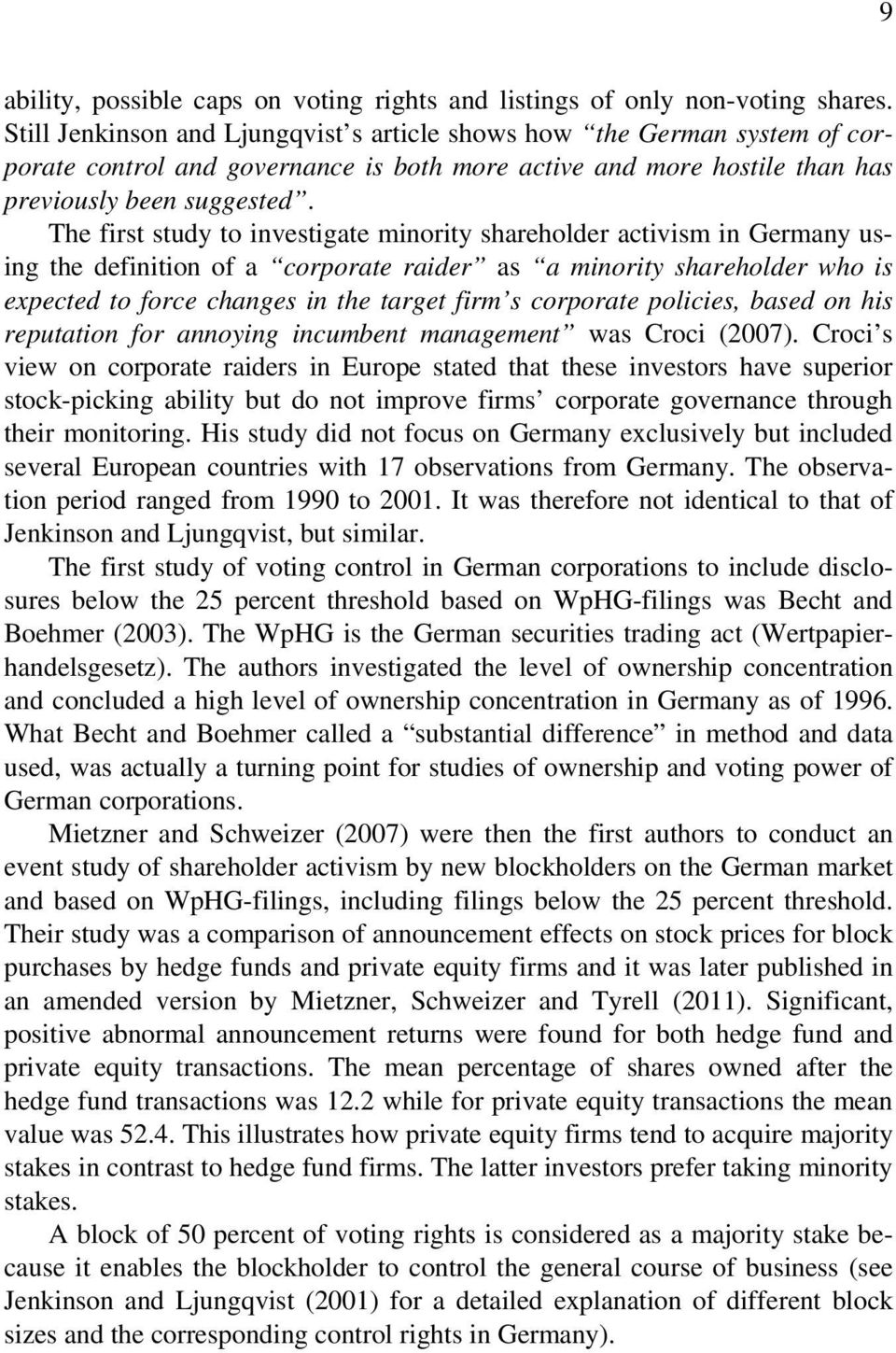 The first study to investigate minority shareholder activism in Germany using the definition of a corporate raider as a minority shareholder who is expected to force changes in the target firm s
