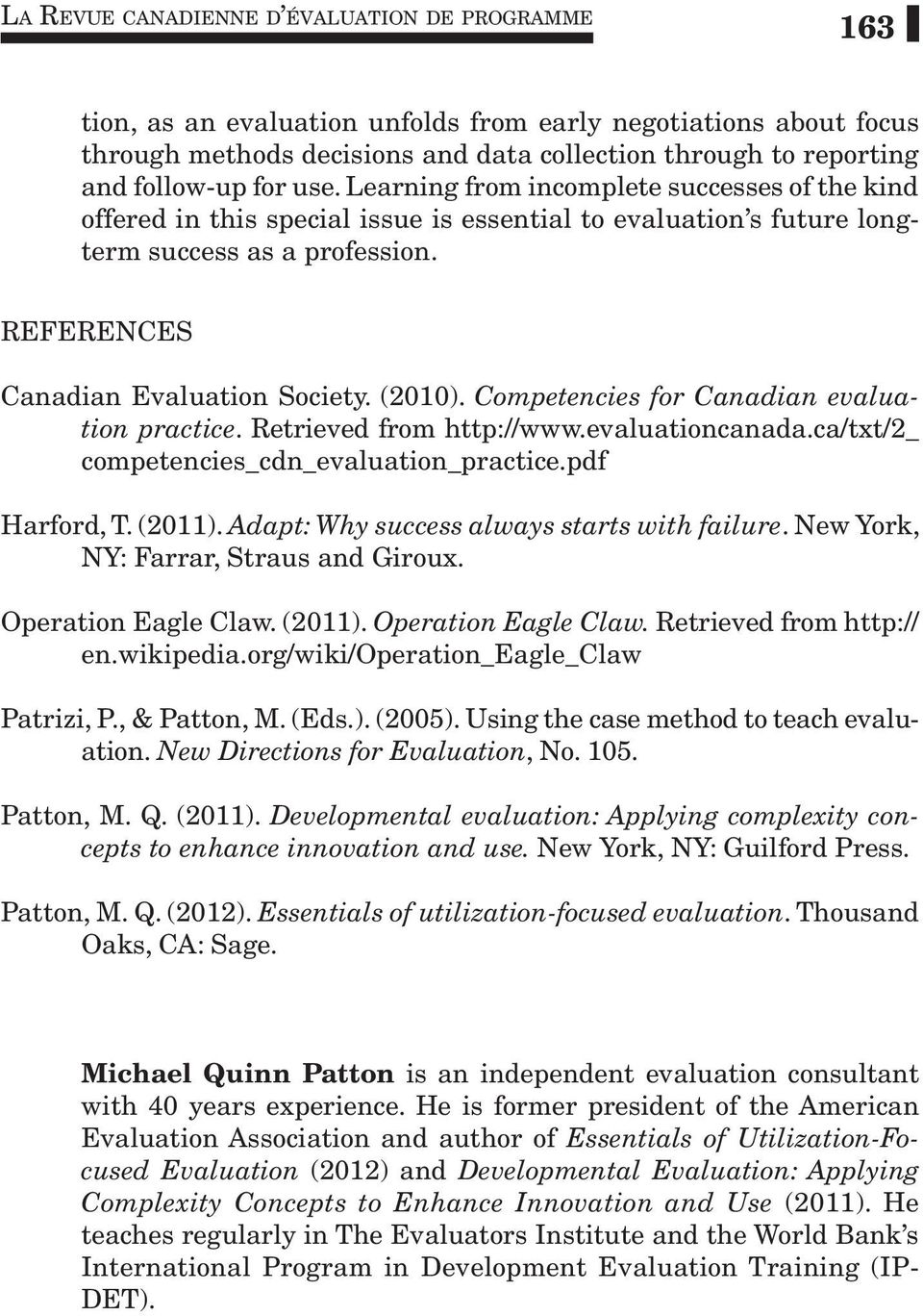 (2010). Competencies for Canadian evaluation practice. Retrieved from http://www.evaluationcanada.ca/txt/2_ competencies_cdn_evaluation_practice.pdf Harford, T. (2011).