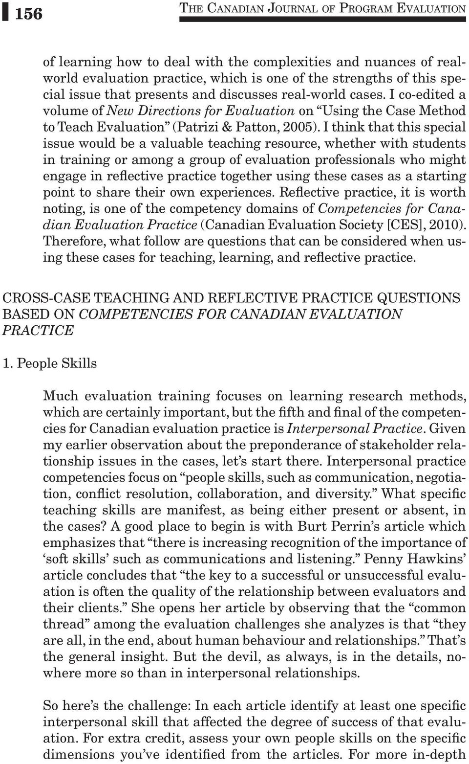 I think that this special issue would be a valuable teaching resource, whether with students in training or among a group of evaluation professionals who might engage in reflective practice together