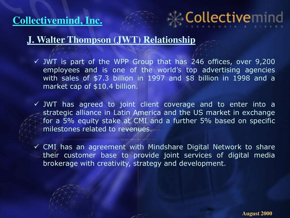 JWT has agreed to joint client coverage and to enter into a strategic alliance in Latin America and the US market in exchange for a 5% equity stake at CMI and a