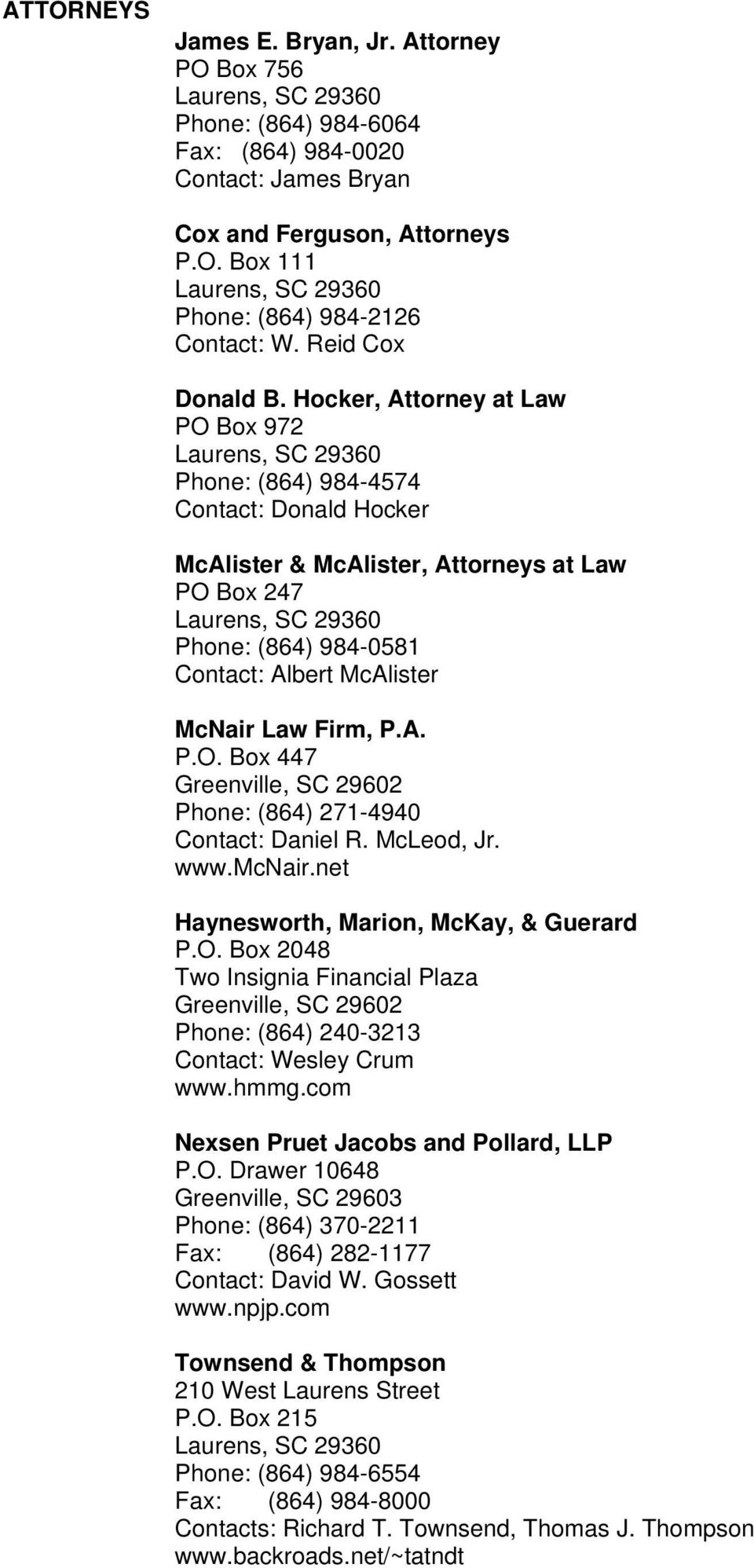 Hocker, Attorney at Law PO Box 972 Phone: (864) 984-4574 Contact: Donald Hocker McAlister & McAlister, Attorneys at Law PO Box 247 Phone: (864) 984-0581 Contact: Albert McAlister McNair Law Firm, P.A. P.O. Box 447 Greenville, SC 29602 Phone: (864) 271-4940 Contact: Daniel R.