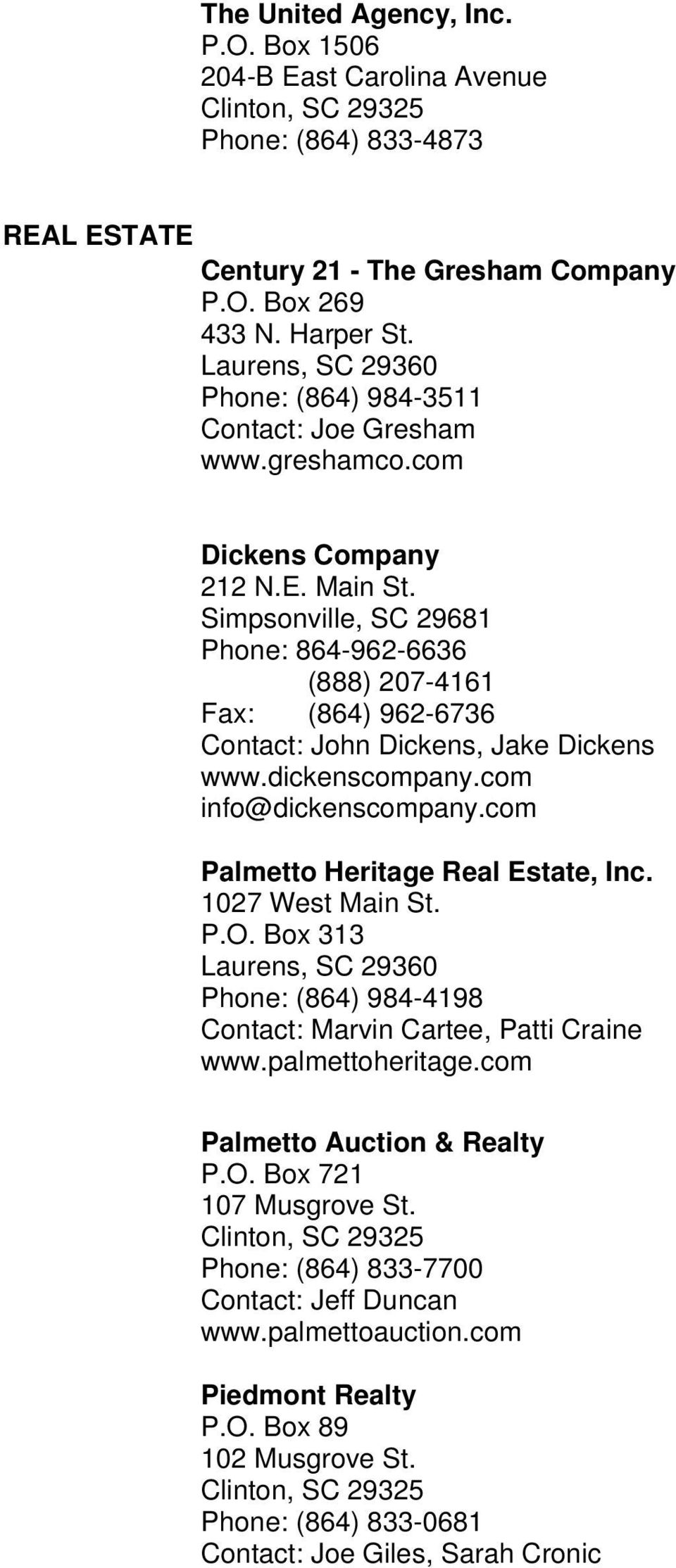 Simpsonville, SC 29681 Phone: 864-962-6636 (888) 207-4161 Fax: (864) 962-6736 Contact: John Dickens, Jake Dickens www.dickenscompany.com info@dickenscompany.com Palmetto Heritage Real Estate, Inc.