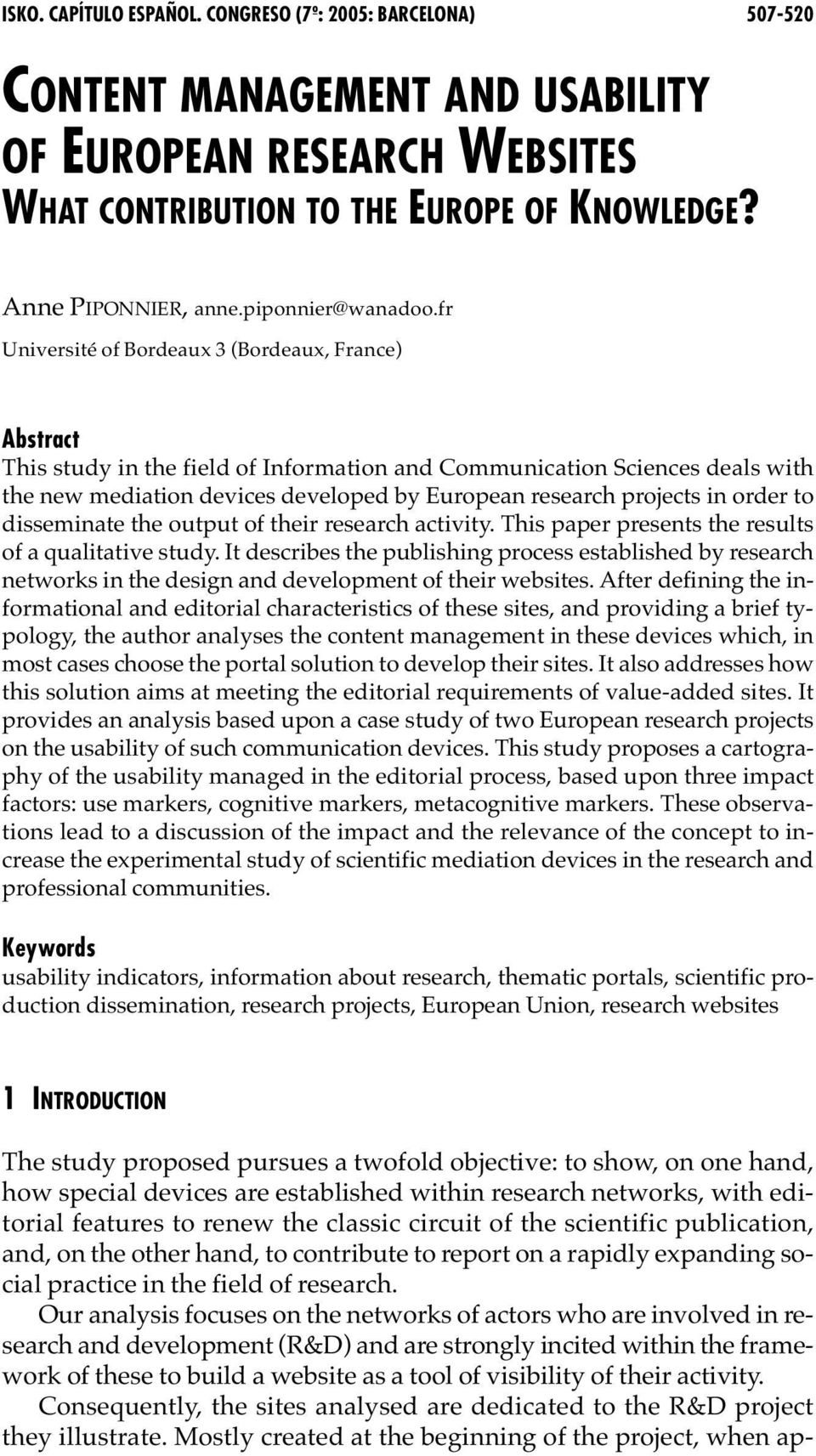 fr Université of Bordeaux 3 (Bordeaux, France) Abstract This study in the field of Information and Communication Sciences deals with the new mediation devices developed by European research projects
