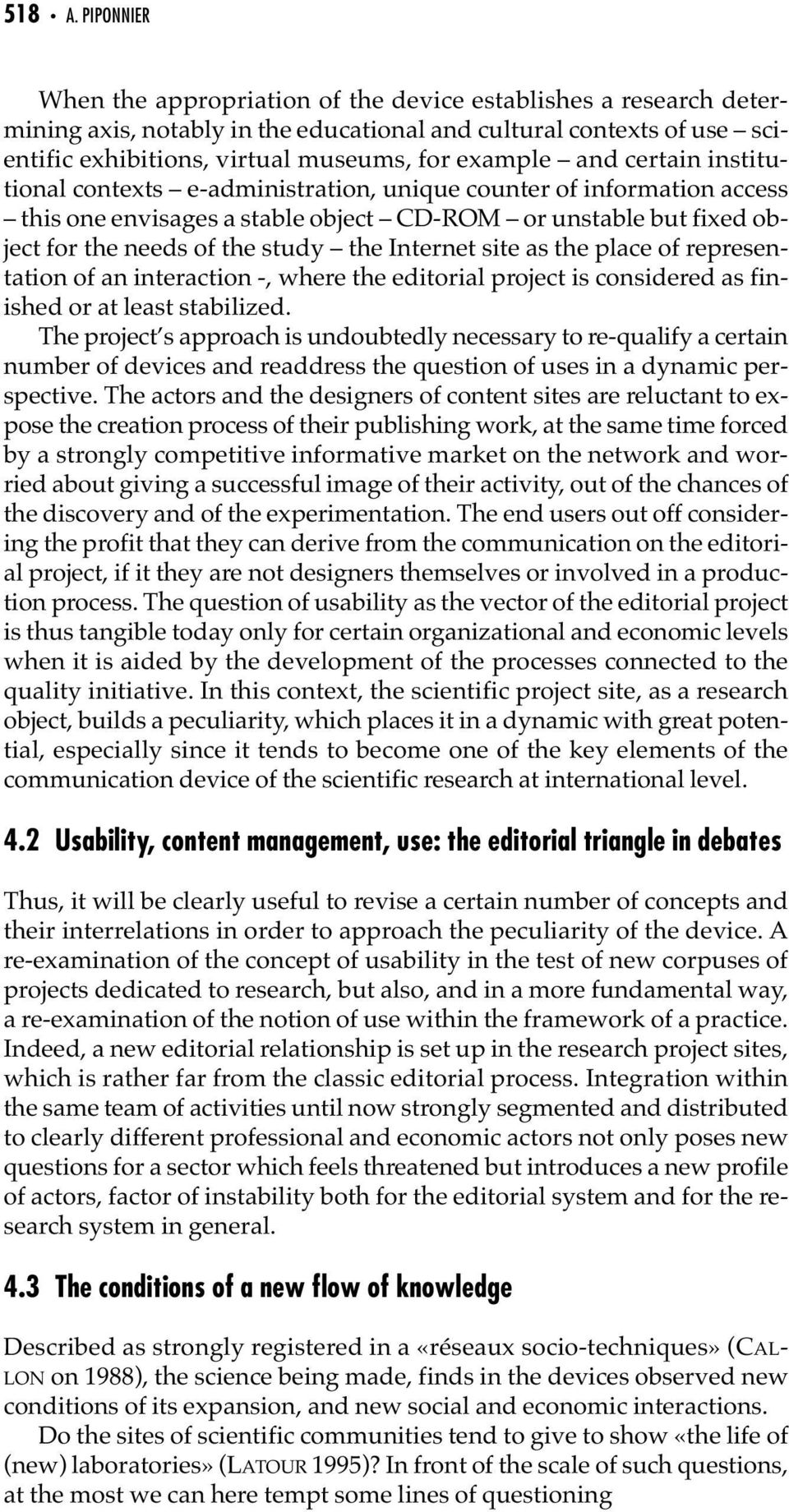 and certain institutional contexts e-administration, unique counter of information access this one envisages a stable object CD-ROM or unstable but fixed object for the needs of the study the