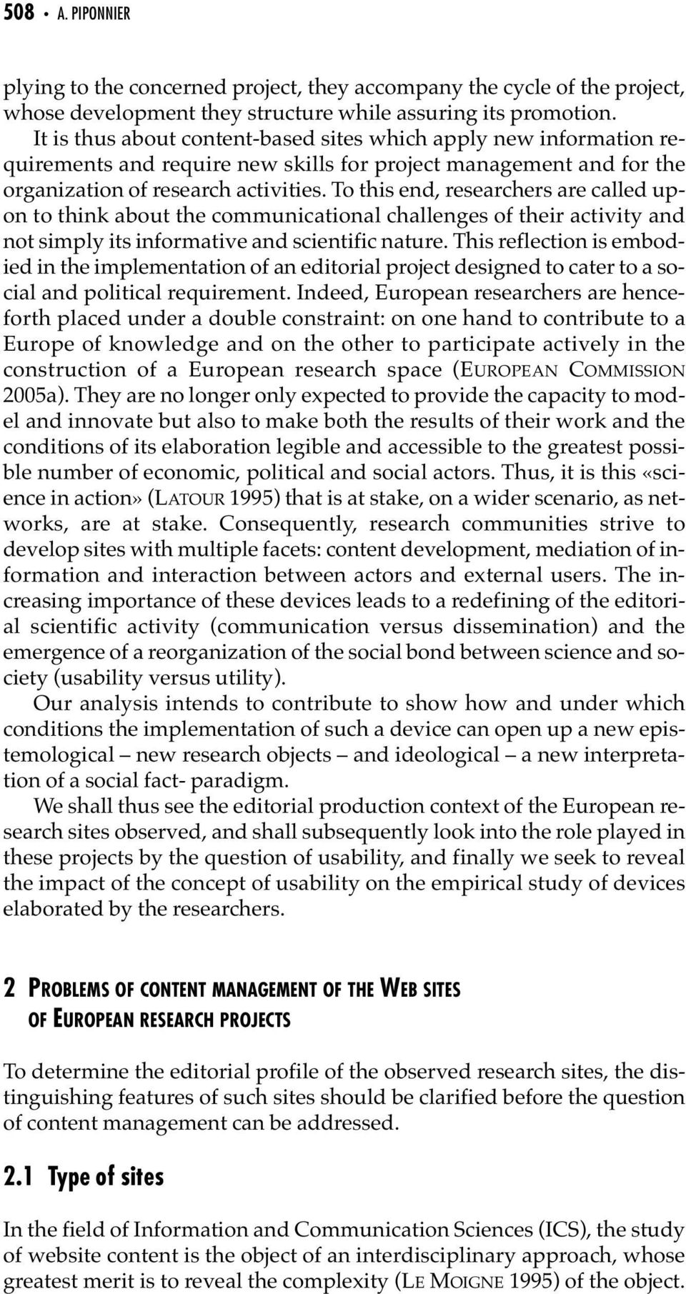 To this end, researchers are called upon to think about the communicational challenges of their activity and not simply its informative and scientific nature.