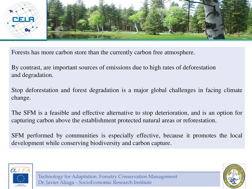 The SFM is a feasible and effective alternative to stop deterioration, and is an option for capturing carbon above the establishment protected natural areas or reforestation.
